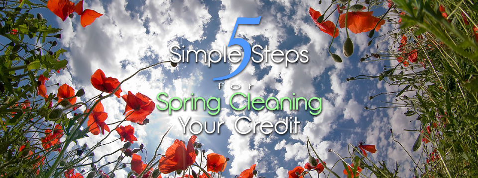 5 Simple Steps for Spring Cleaning Your Credit