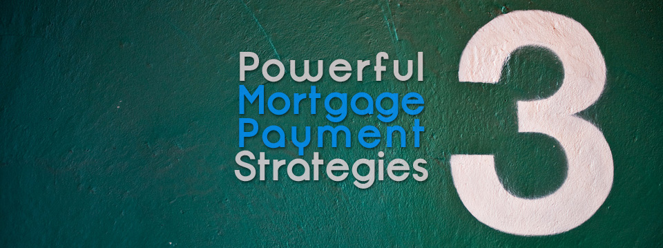 3 Powerful Strategies to Pay Off Your Mortgage Early