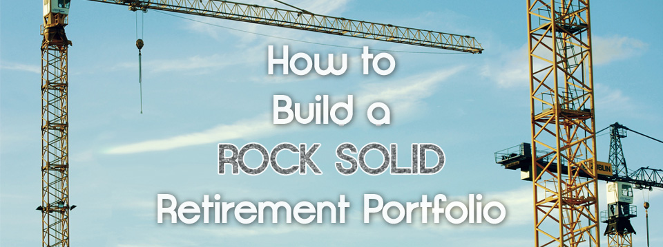 How to Build a Rock Solid Retirement Portfolio