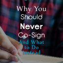 Why You Should Never Co-Sign (And 6 Things to Do Instead)