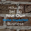 How to Set Up Your Own Home Inspection Business