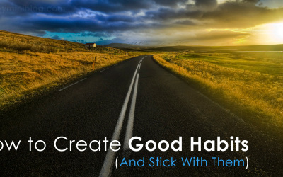 How to Create Good Habits (And Stick With Them)