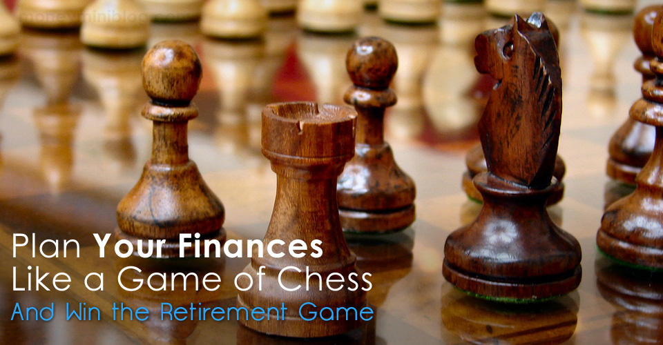 Plan Your Finances Like a Game of Chess and Win the Retirement Game