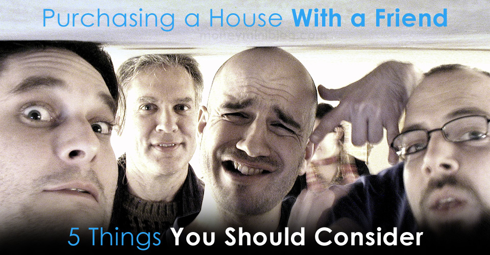 Purchasing a House With a Friend: 5 Things You Should Consider