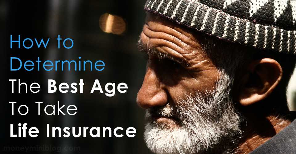 How to Determine the Best Age to Take Life Insurance