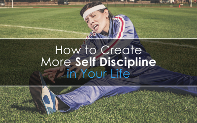How to Create More Self Discipline in Your Life