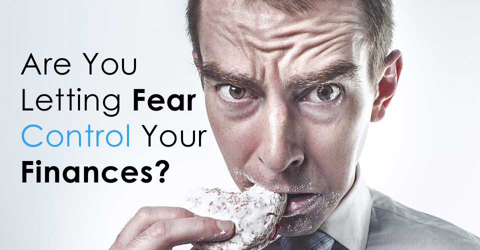 Are You Letting Fear Control Your Finances?