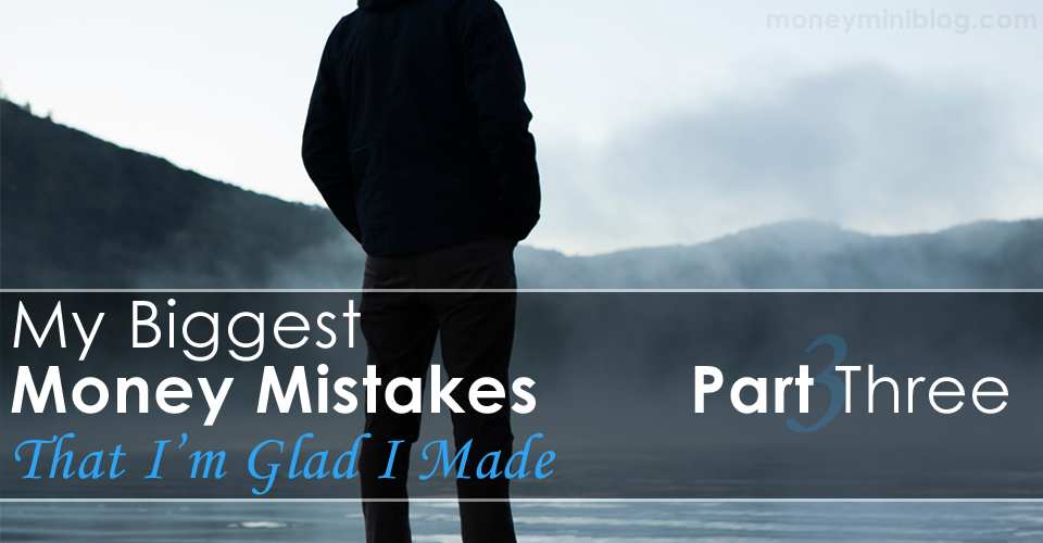 ​My Biggest Money Mistakes (That I'm Glad I made) Part 3: A Common Mistake