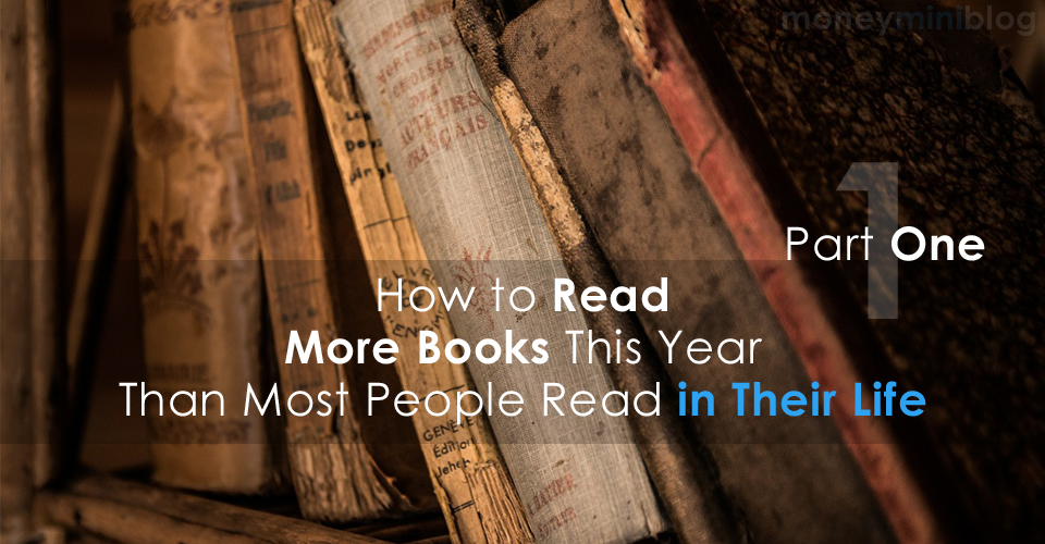 How to Read More Books This Year Than Most People Read in Their Life – Part 1