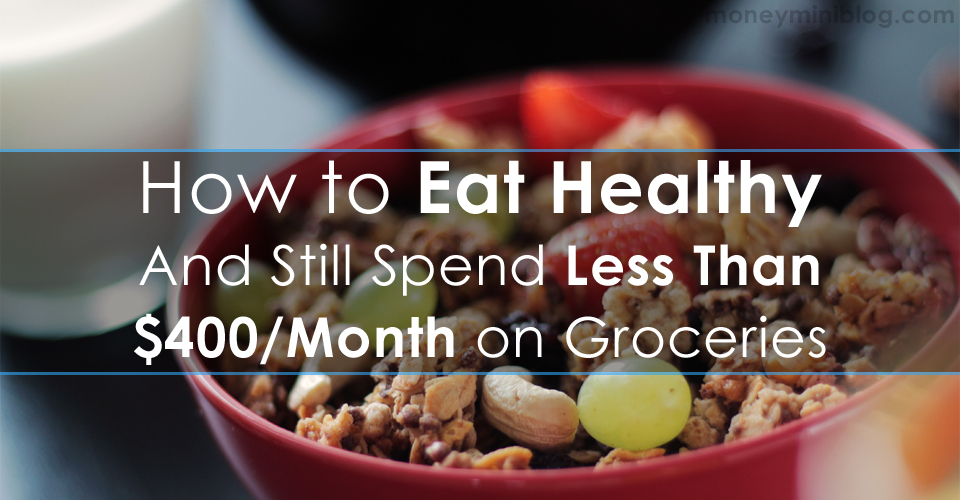 How to Eat Healthy and Still Spend Less Than $400/Month on Groceries