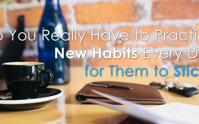 Do You Really Have to Practice New Habits Every Day for Them to Stick?