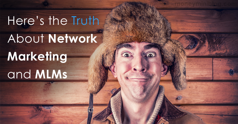 Here's the Truth About Network Marketing and MLMs