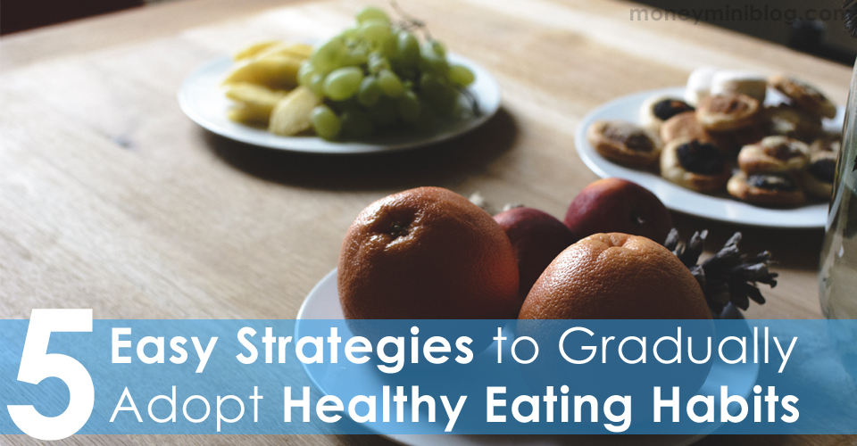 5 Easy Strategies to Gradually Adopt Healthy Eating Habits