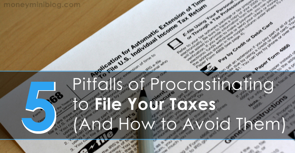 5 Pitfalls of Procrastinating to File Your Taxes (And How to Avoid Them)