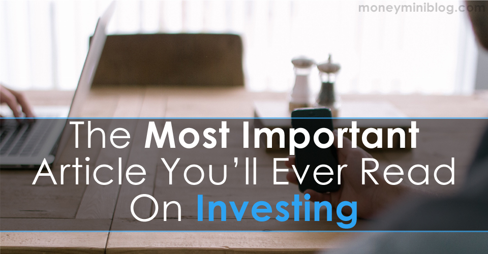 The Most Important Article You'll Ever Read On Investing