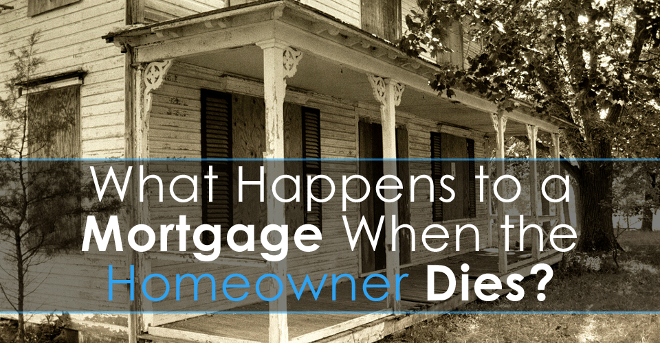 What Happens to a Mortgage When the Homeowner Dies?
