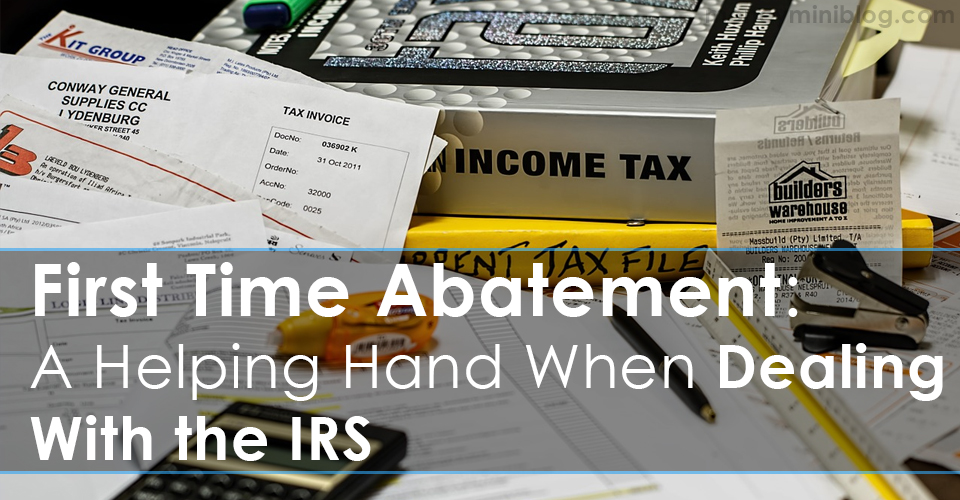 First Time Abatement: A Helping Hand When Dealing With the IRS