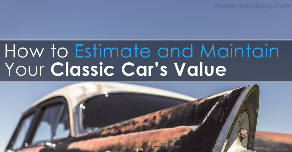 How to Estimate and Maintain Your Classic Car's Value