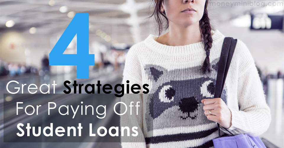 4 Great Strategies For Paying Off Student Loans