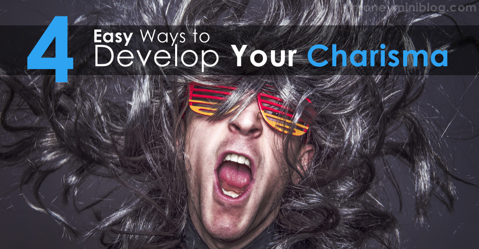 4 Easy Ways to Develop Your Charisma