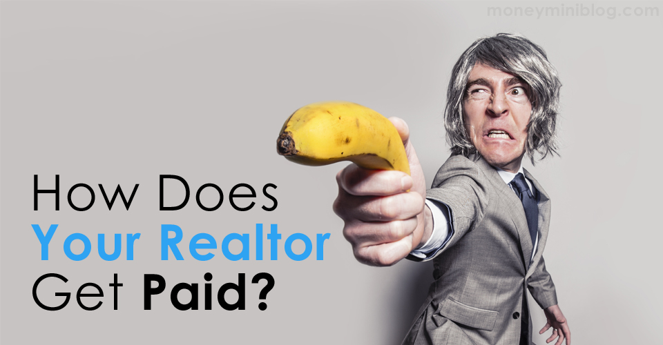 How Does Your Realtor Get Paid?