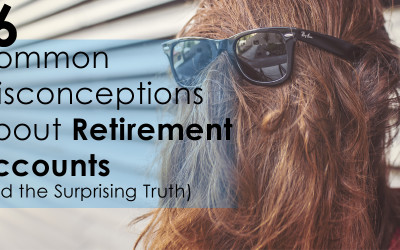6 Common Misconceptions About Retirement Accounts (And the Surprising Truth)
