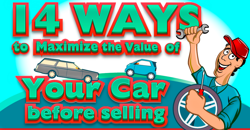14 Ways to Maximize Your Car's Value Before Selling [Infographic]