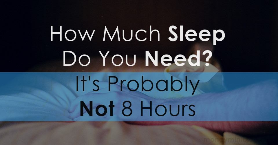 How Much Sleep Do You Need? It's Probably Not 8 Hours