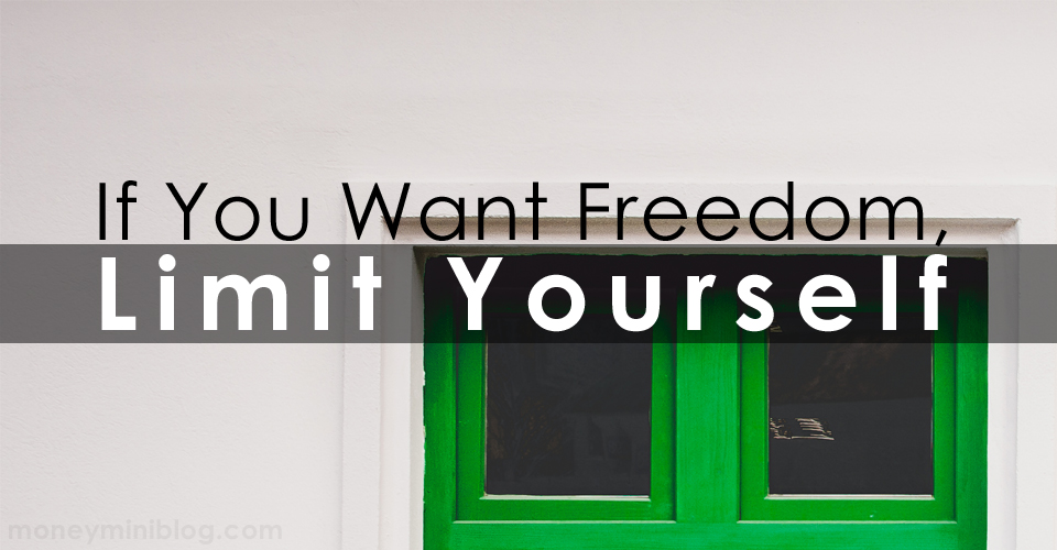 If You Want Freedom, Limit Yourself