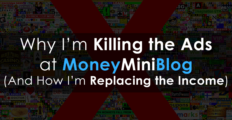 Why I'm Killing the Ads at MoneyMiniBlog (And How I'm Replacing the Income)