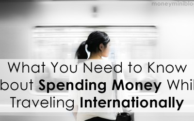 What You Need to Know About Spending Money While Traveling Internationally