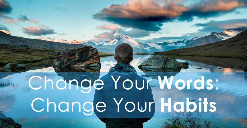 Change Your Words: Change Your Habits