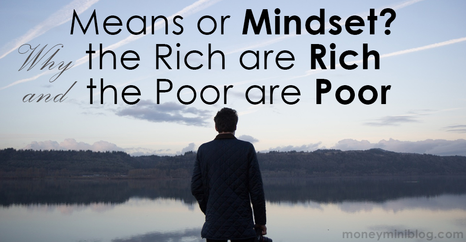 Means or Mindset?  Why the Rich are Rich and the Poor are Poor