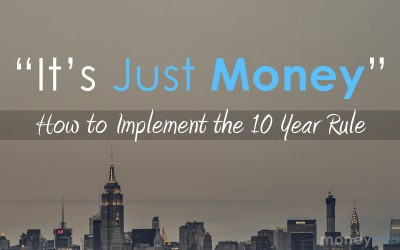 """It's Just Money"" – How to Implement the 10 Year Rule"
