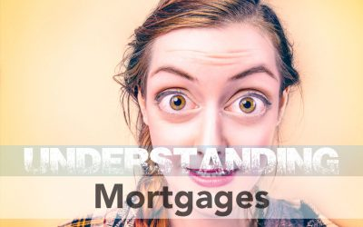 Understanding Mortgages: Buying, Renting and Paying Off Your Home