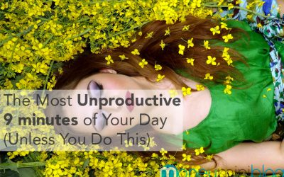 The Most Unproductive 9 minutes of Your Day (Unless You Do This)