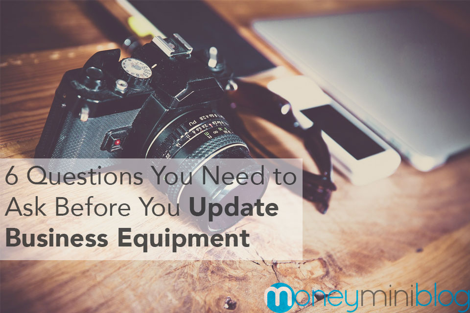 6 Questions You Need to Ask Before You Update Business Equipment