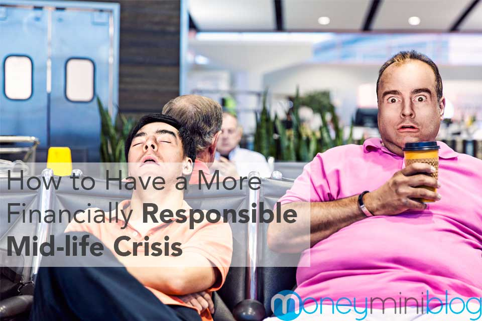 How to Have a More Financially Responsible Mid-life Crisis