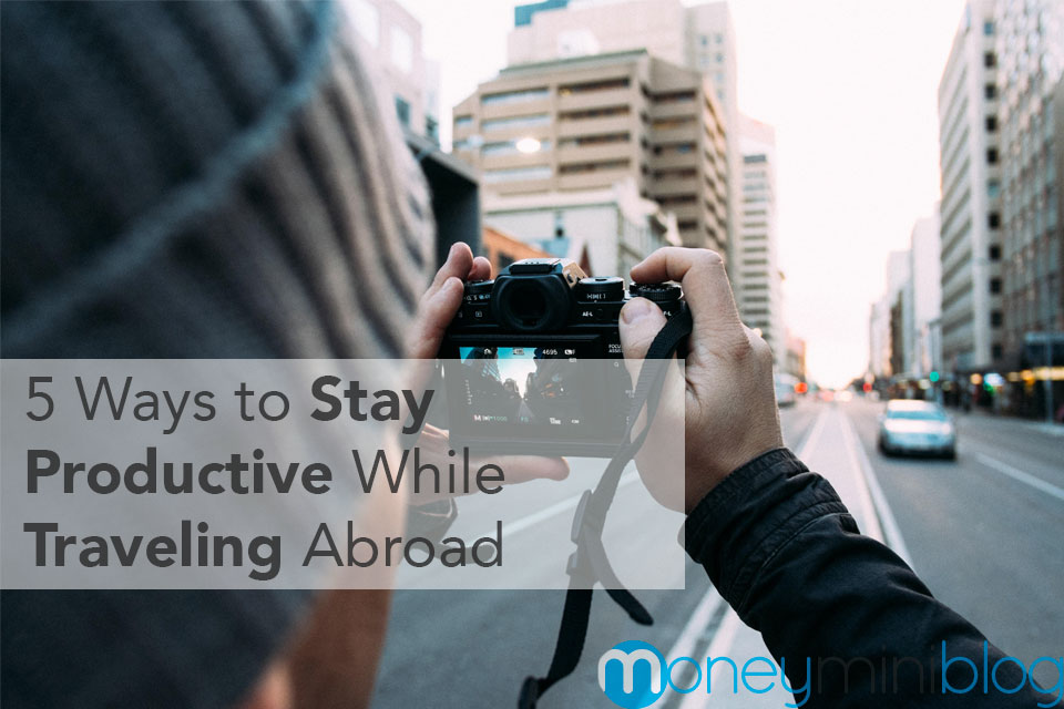5 Ways to Stay Productive While Traveling Abroad