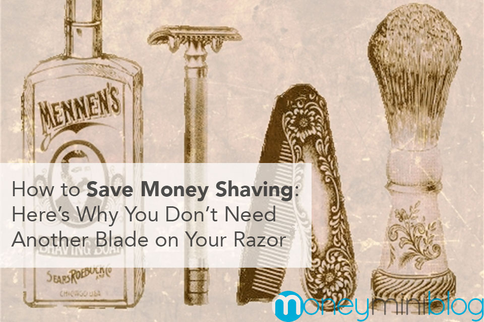 How to Save Money Shaving: Here's Why You Don't Need Another Blade on Your Razor