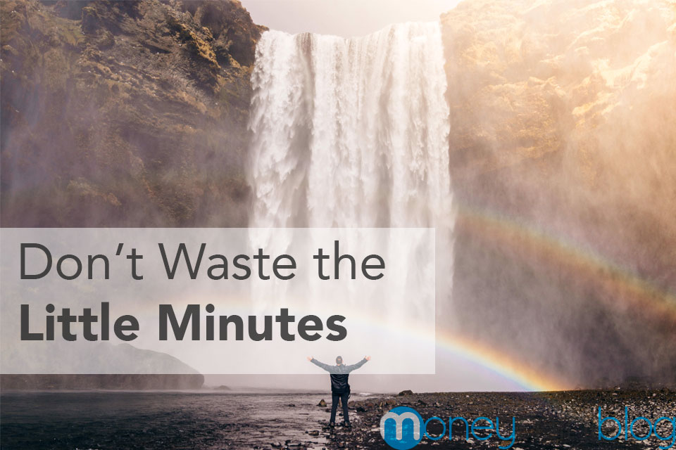 Don't Waste the Little Minutes