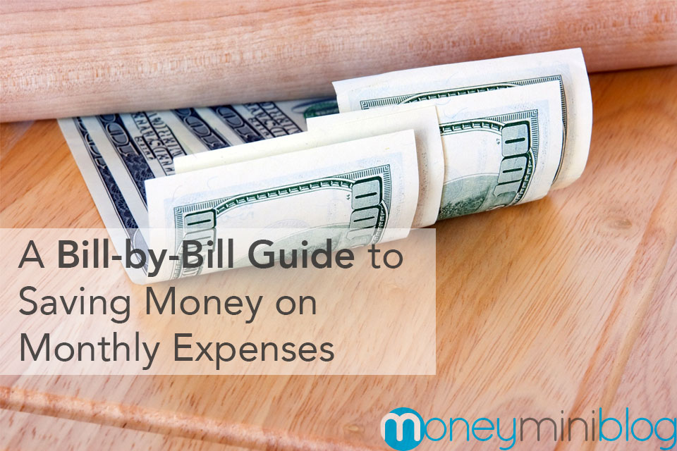 A Bill-by-Bill Guide to Saving Money on Monthly Expenses