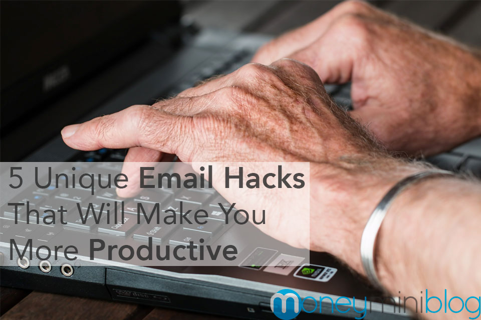 5 Unique Email Hacks That Will Make You More Productive
