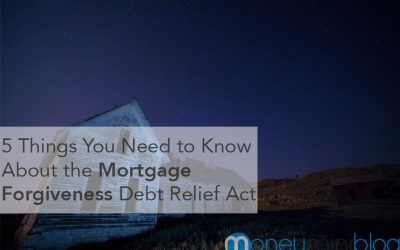 5 Things You Need to Know About the Mortgage Forgiveness Debt Relief Act
