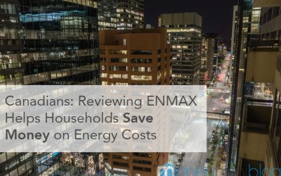 Canadians: Reviewing ENMAX Helps Households Save Money on Energy Costs