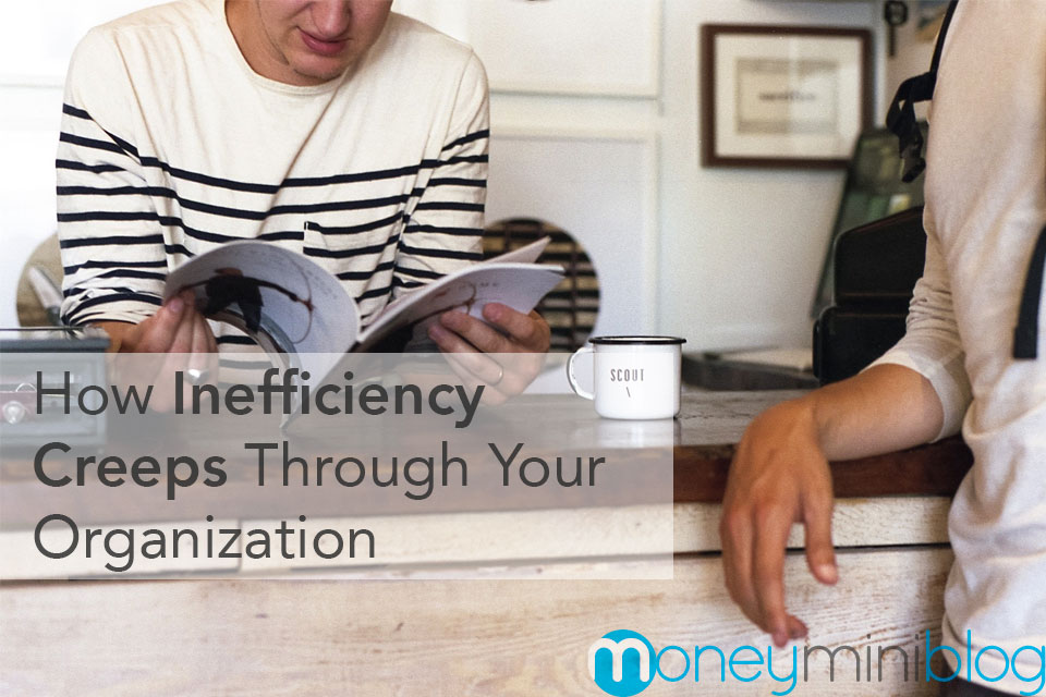 How Inefficiency Creeps Through Your Organization