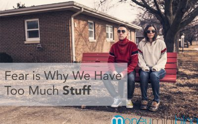 Fear is Why We Have Too Much Stuff