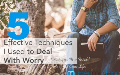 5 Effective Techniques I Used to Deal With Worry (During the Most Stressful Time of My Entire Life)