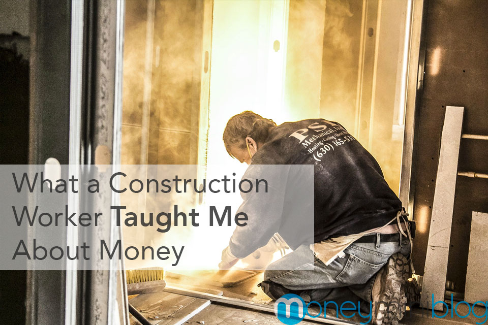 What a Construction Worker Taught Me About Money
