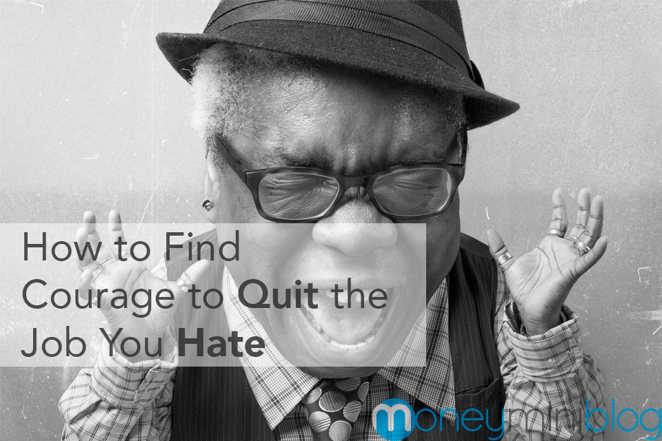 How to Find Courage to Quit the Job You Hate
